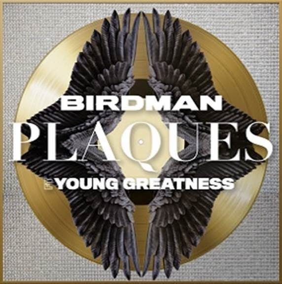 """BIRDMAN RELEASES NEW SINGLE """"PLAQUES"""" FEATURING YOUNG GREATNESS IN HONOR OF THE LATE RAP ARTIST!!"""